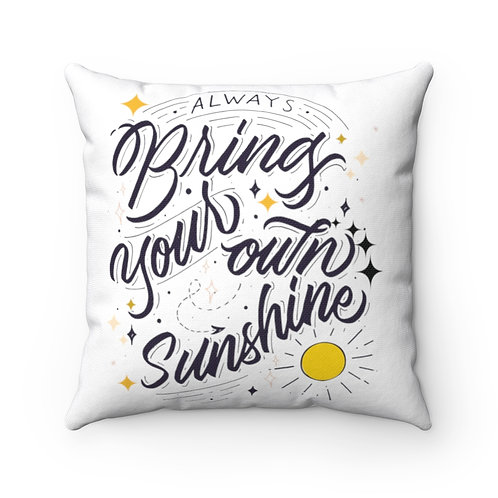 Inspirational Pillow   White Pillow And Cover   Always Bring Your Own Sunshine