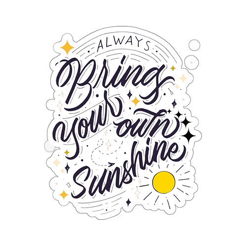 Stickers Bring Your Own Sunshine | Positive Quotes