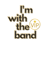 I'm With The Band VIP Black Gold