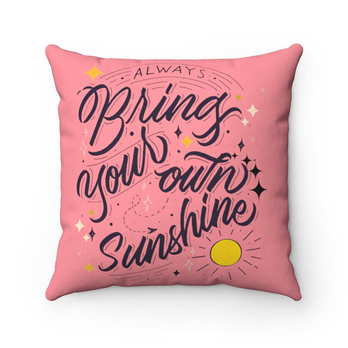 Inspirational Pillow | Pink Pillow And Cover | Always Bring Your Own Sunshine