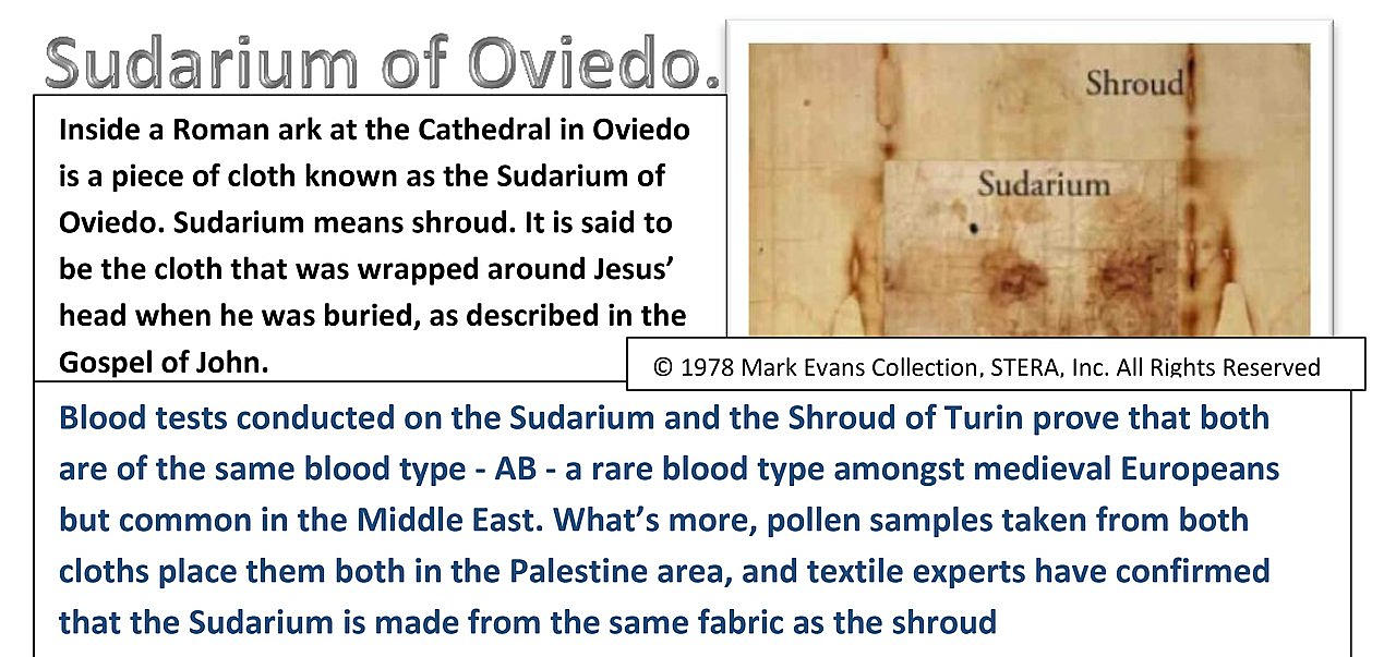Inside the Roman ark at the Cathedral in Oviedo is a piece of cloth known as the Sudarium of Oviedo. Sudarium means shroud. It is said to be the cloth that was wrapped around Jesus' head when he was buried, as described in the Gospel of John.