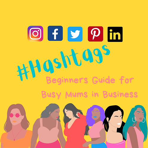Hashtag Beginners Guide for Busy Mums in Business