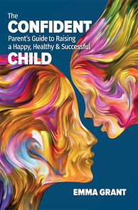The Confident Parent's Guide to Raising a Happy, Healthy & Successful Child