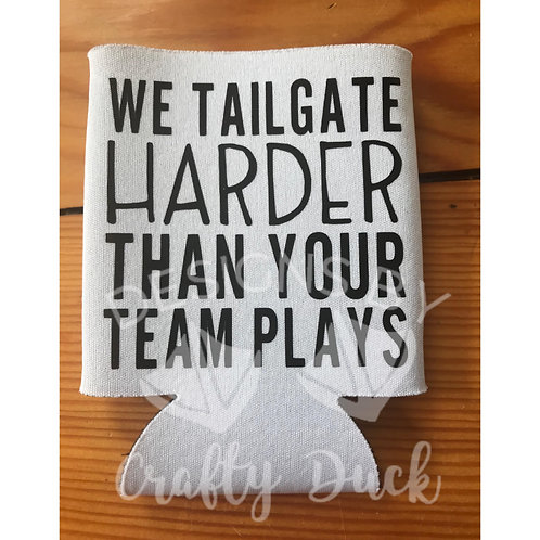 We Tailgate Harder Than Your Team Plays Can Cooler