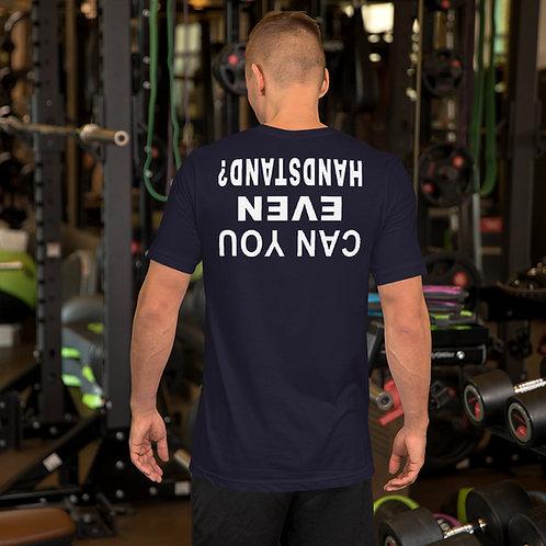 "Short-Sleeve Unisex ""CAN YOU EVEN HANDSTAND"" T-Shirt"