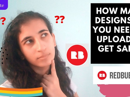 HOW MANY DESIGNS YOU NEED TO UPLOAD TO GET SALE ON REDBUBBLE?