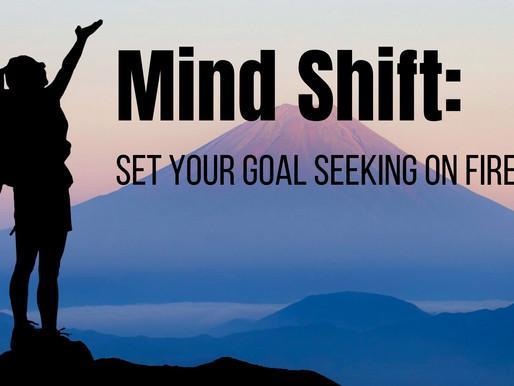 Mind Shift: set your goal seeking on fire