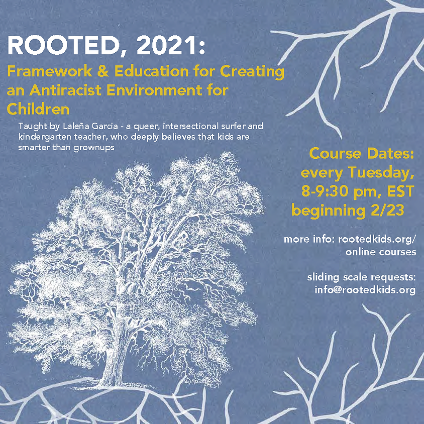 Rooted 2021: Framework and Education For Creating an Antiracist Environment for Children