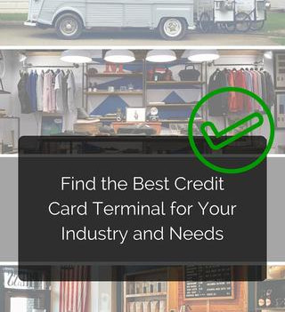 Find the Best Credit Card Terminal for Your Industry and Needs