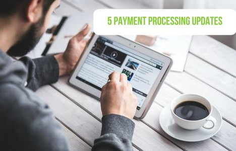5 Payment Processing Industry Updates