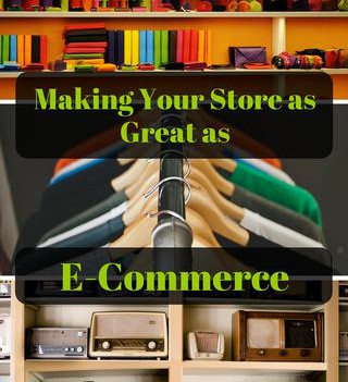 Making Your Store as Great as E-Commerce