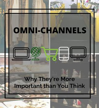 Omni-Channels and Why They're More Importance than You Think