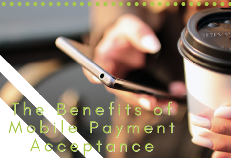 The Benefits of Mobile Payment Acceptance