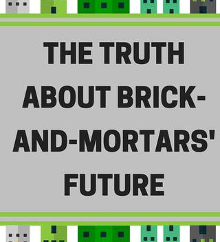 The Truth About Brick-and-Mortars' Future