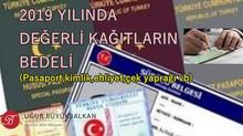 2019 Yılı Değerli Kağıt Bedelleri (Pasaport,Kimlik,Çek yaprağı vb.)
