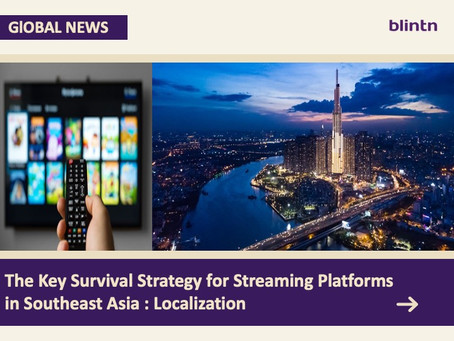 The Key Survival Strategy for Streaming Platforms in Southeast Asia : Localization