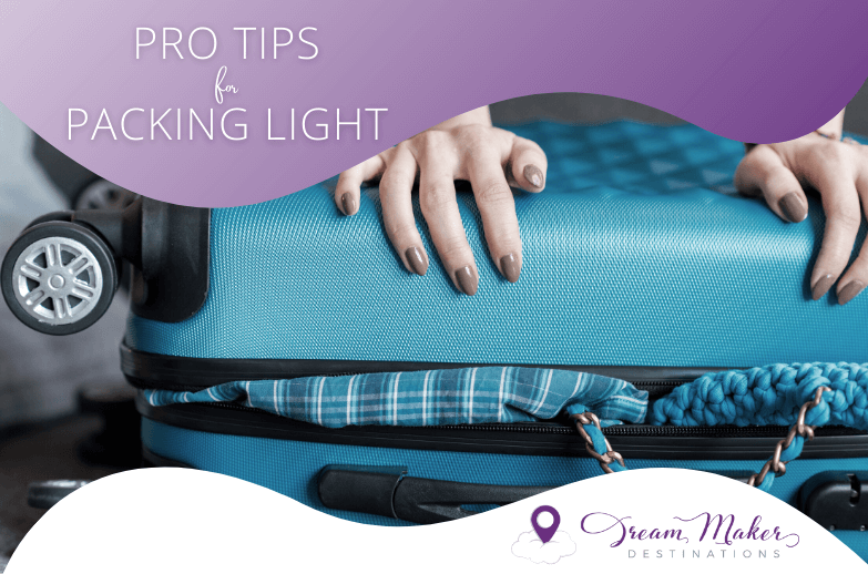 Pro Tips for Packing Light. Woman squeezes overstuffed suitcase closed. DreamMaker Destinations logo appears in lower right.
