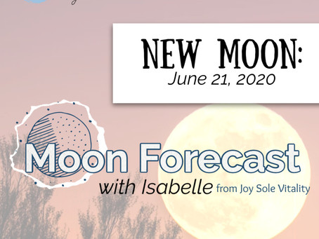 Moon Forecast with Isabelle: Summer Solstice New Moon in Cancer June 21
