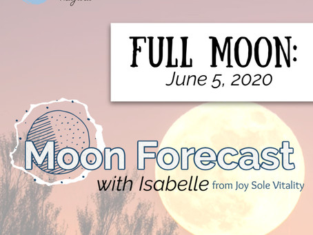 Moon Forecast with Isabelle: Full Moon June 5