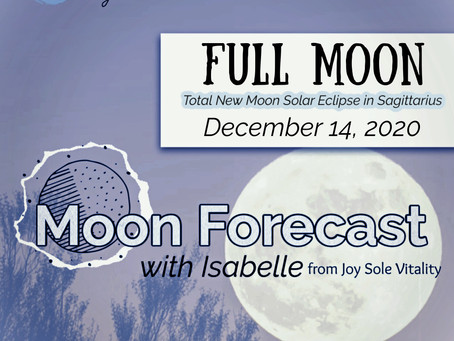 Moon Forecast with Isabelle: Total New Moon Solar Eclipse in Sagittarius December 14