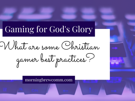 Gaming for God's Glory   Christian Gamer Best Practices