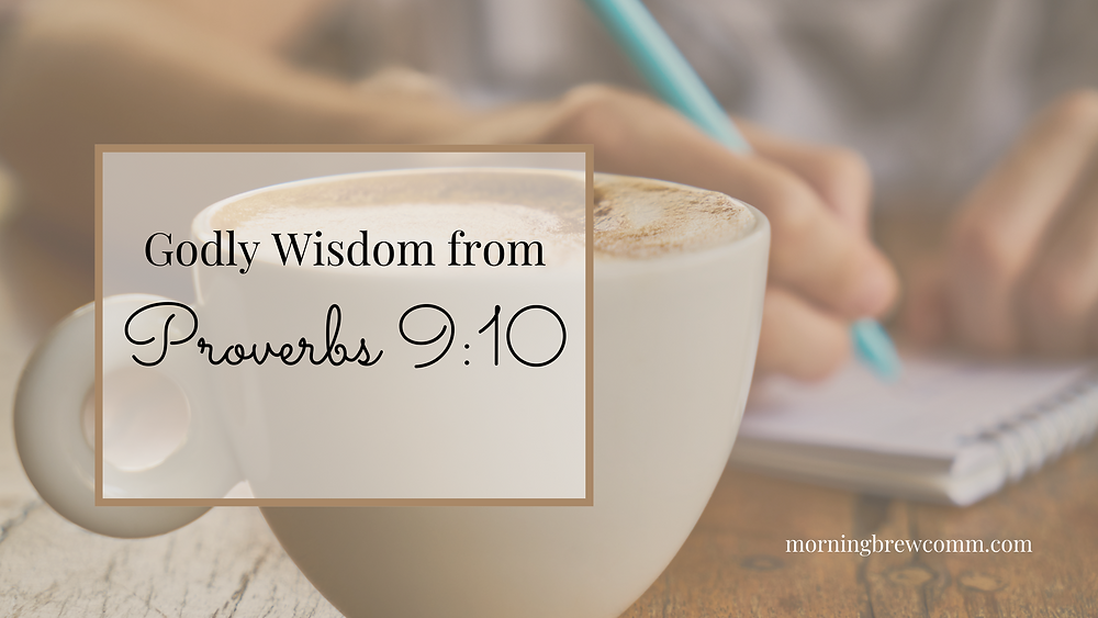 Godly wisdom from Proverbs 9:10