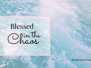 Blessed in the Chaos
