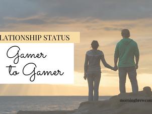 Relationship Status: Gamer-to-Gamer