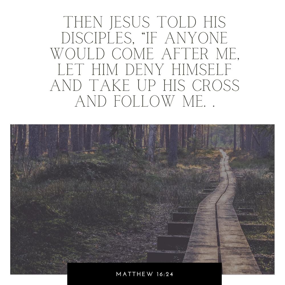 Matthew 16:24 Bible verse art. Christian Bible verse graphics. Bible study. Christian devotional.