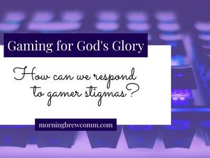 Gaming for God's Glory   Gamer Stigmas