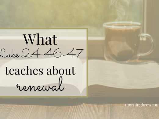 What Luke 24:46-47 teaches about renewal