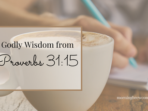 Godly Wisdom from Proverbs 31:15