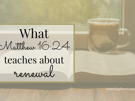 What Matthew 16:24 teaches about renewal