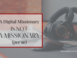 A Digital Missionary is Not a Missionary (per se)