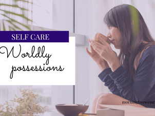 Self Care: Worldly Possessions