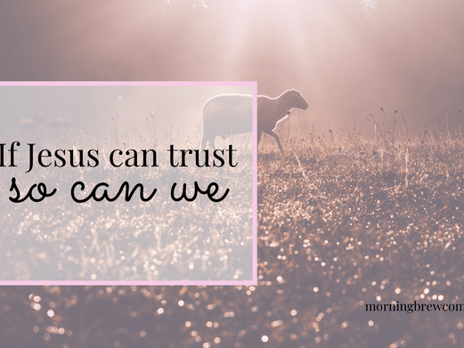If Jesus can trust, so can we