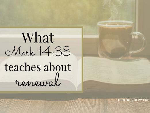 What Mark 14:38 teaches about renewal