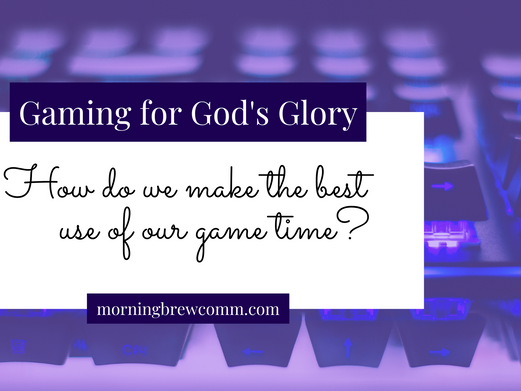 Gaming for God's Glory   Stewardship of Time