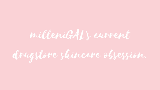 milleniGAL's current drugstore skincare obession