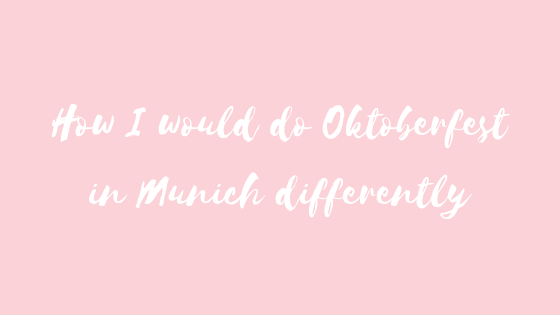 How I would do Oktoberfest in Munich differently