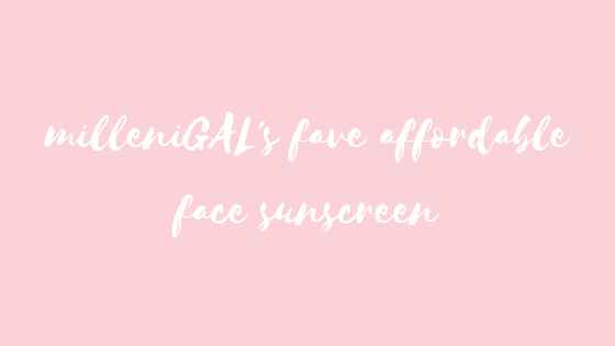 milleniGAL's fave affordable face sunscreen
