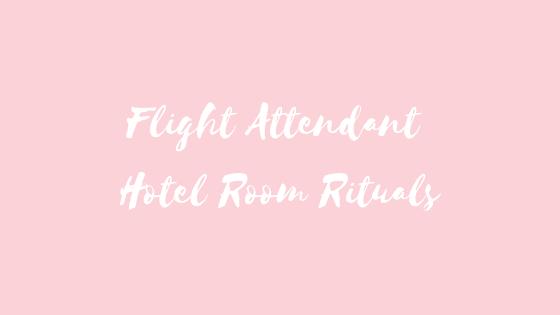Flight Attendant Hotel Room Rituals