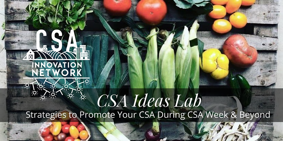 CSA Ideas Lab: Strategies to Promote Your CSA During CSA Week & Beyond