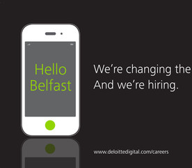 Deloitte Digital - Advertising campaign for recruitment in Belfast, part of ongoing design delivery for Deloitte