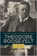 Theodore Roosevelt, CEO: 7 Principles to Guide and Inspire Modern Leaders