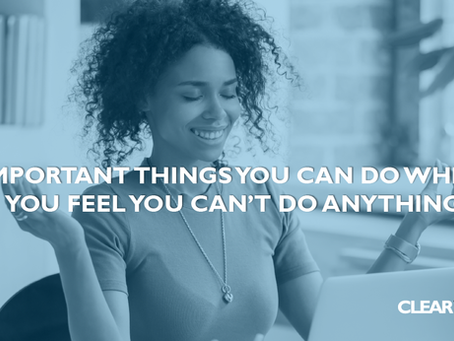 Important Things You Can Do When You Feel You Can't Do Anything