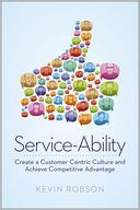 Service-Ability: Create a Customer Centric Culture and Achieve Competitive Advantage