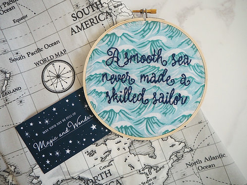 A Smooth Sea Never Made A Skilled Sailor Embroidery Hoop