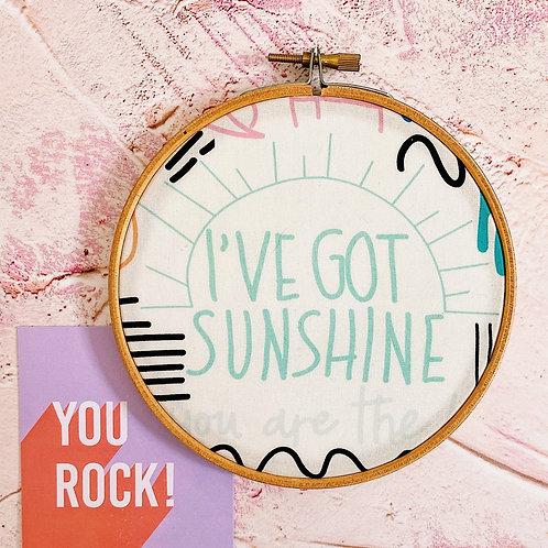 I've Got Sunshine Embroidery Hoop