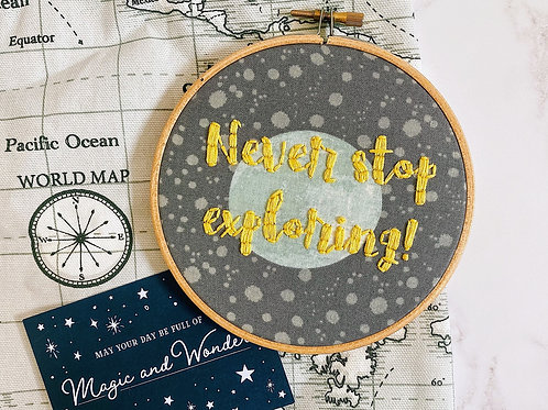 Never Stop Exploring Embroidery Hoop